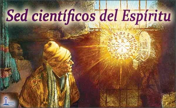 Maha Chohan - Sed científicos del Espíritu